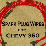 Best Spark Plug Wires for Chevy 350 With Headers